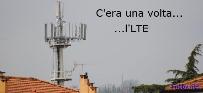 la favola del LTE